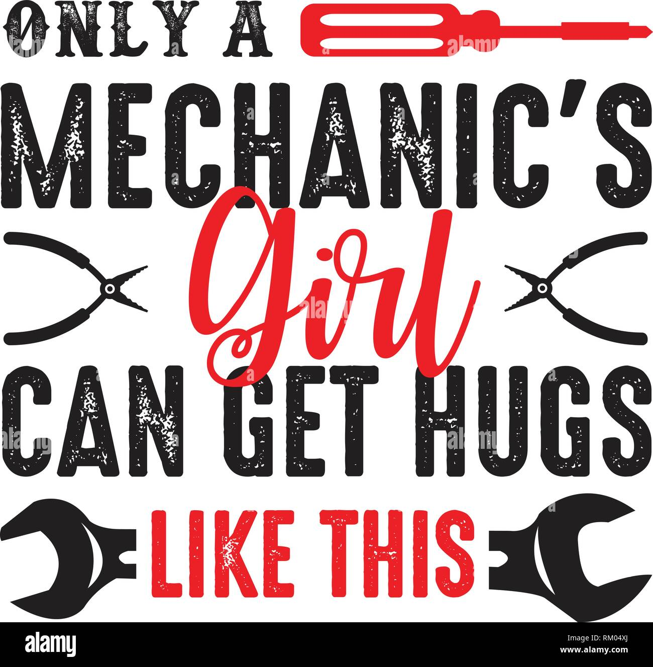 Mechanic Quote and saying. Only a mechanic girl can get hugs Stock