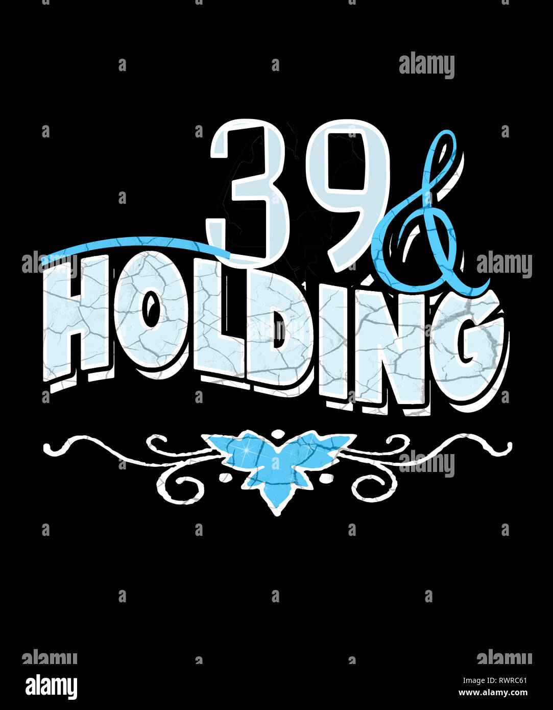 39 and holding graphic with a black background.  Great concept for 39 or 40 year old birthday. - Stock Image