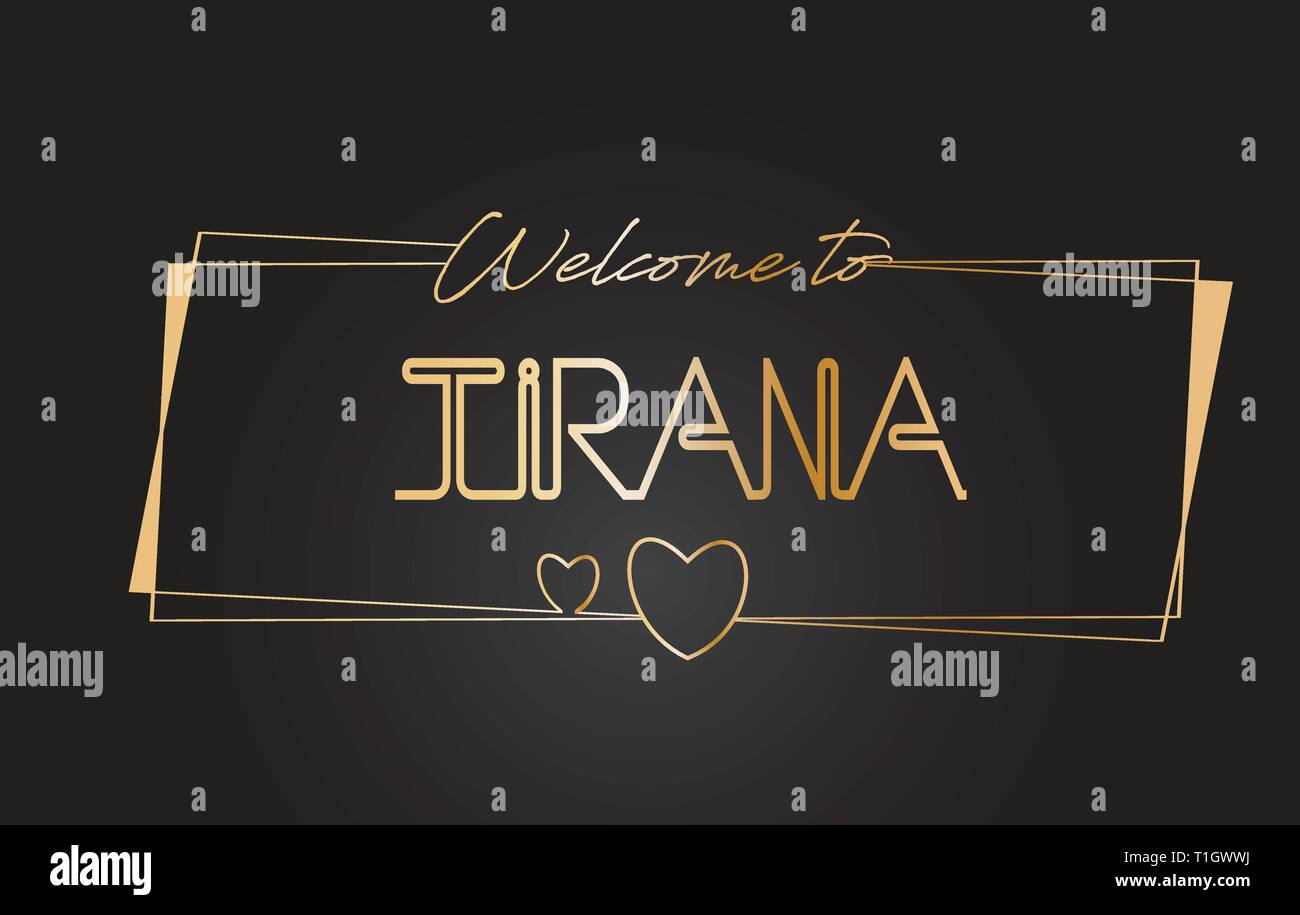 Tirana Welcome to Golden text Neon Lettering Typography with Wired Golden Frames and Hearts Design Vector Illustration. - Stock Vector