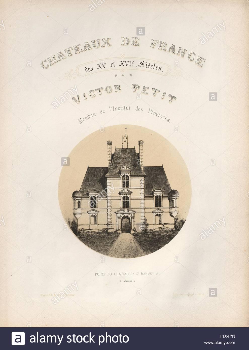 Architecture Pittoresque ou Monuments des xveme. Et xvieme. Siecles: Chateaux De France des XV et XVI Siecles: Frontispiece, Porte du Château de St Manvieux (Calvados), 1860. Victor Petit (French, 1817-1874), Ch. Boivin; Printer: Godard, Paris; Printmaker: Victor Petit. Lithograph, from portfolio of 100 lithographs with tint stone; sheet: 36 x 27.5 cm (14 3/16 x 10 13/16 in.). - Stock Image