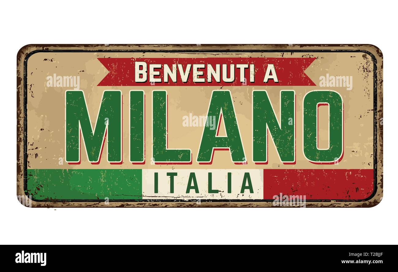 Welcome to Milan (in italian language),vintage rusty metal sign on a white background, vector illustration - Stock Vector
