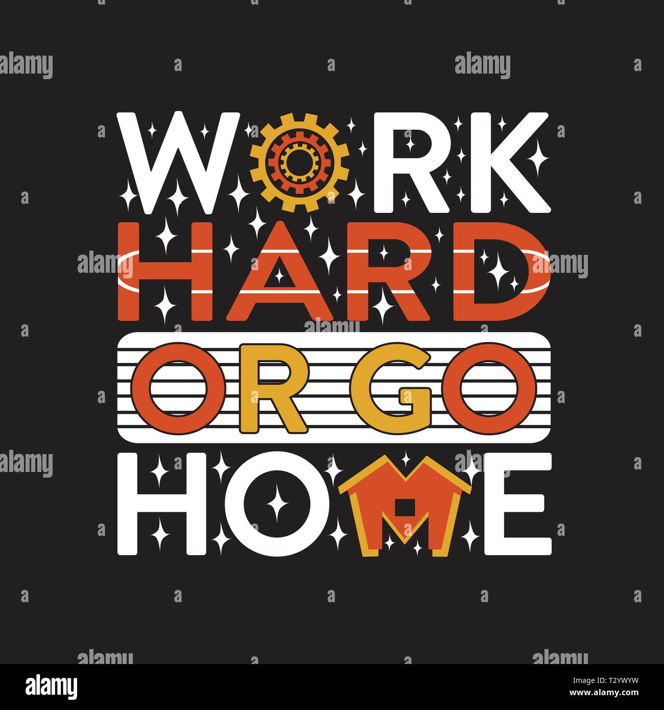 Inspiring Quote Work Hard Or Go Home Stock Vector Image Art Alamy
