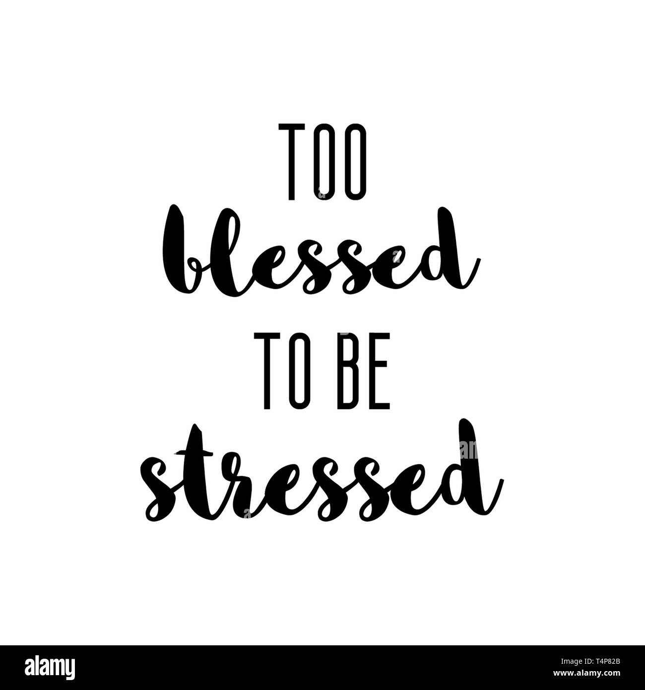 Too blessed to be stressed. Fun girly quote lettering for tee,hoodie,cushion,poster. Merchandise design quote typography. - Stock Image