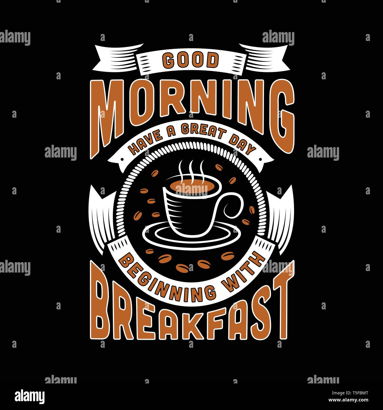 Coffee Quote And Saying Good Morning Have A Great Day Beginning With Breakfast Stock Vector Image Art Alamy