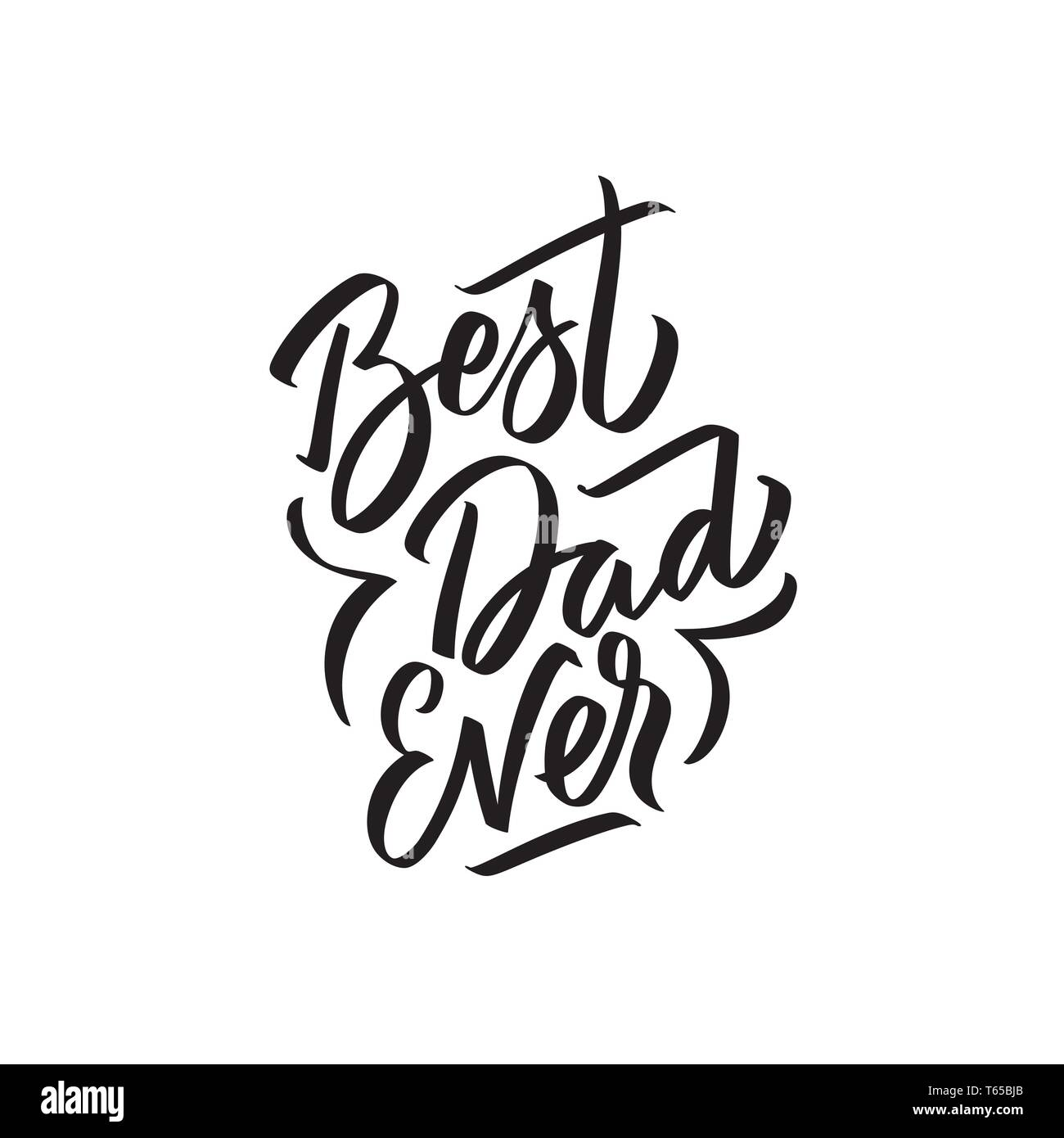 Best Dad Ever Text Modern Calligraphy Graphic Print Hand Writing Lettering Typography Vector Phrase In One Color On Father Day For Greeting Card Stock Vector Image Art Alamy