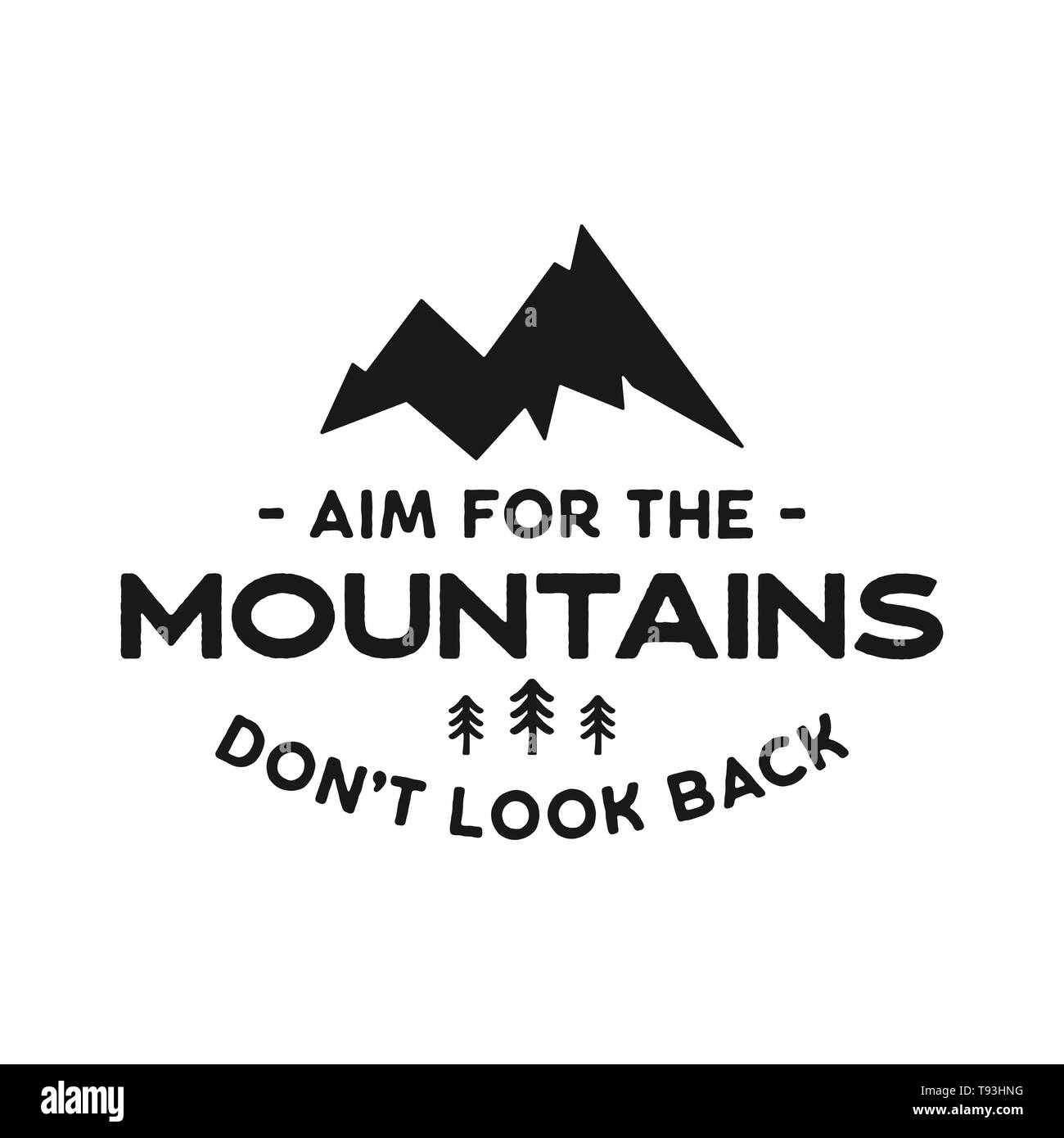 Mountain adventure badge with quote - Aim for the Mountains. Silhouette emblem in retro style. Travel logo, insignia. Stock vector hiking label isolat - Stock Image