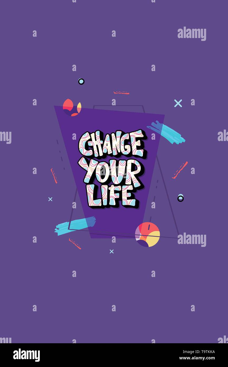 Change your life handwritten lettering with geometric and abstract decoration. Poster vector template with quote. Color conceptual illustration. - Stock Image