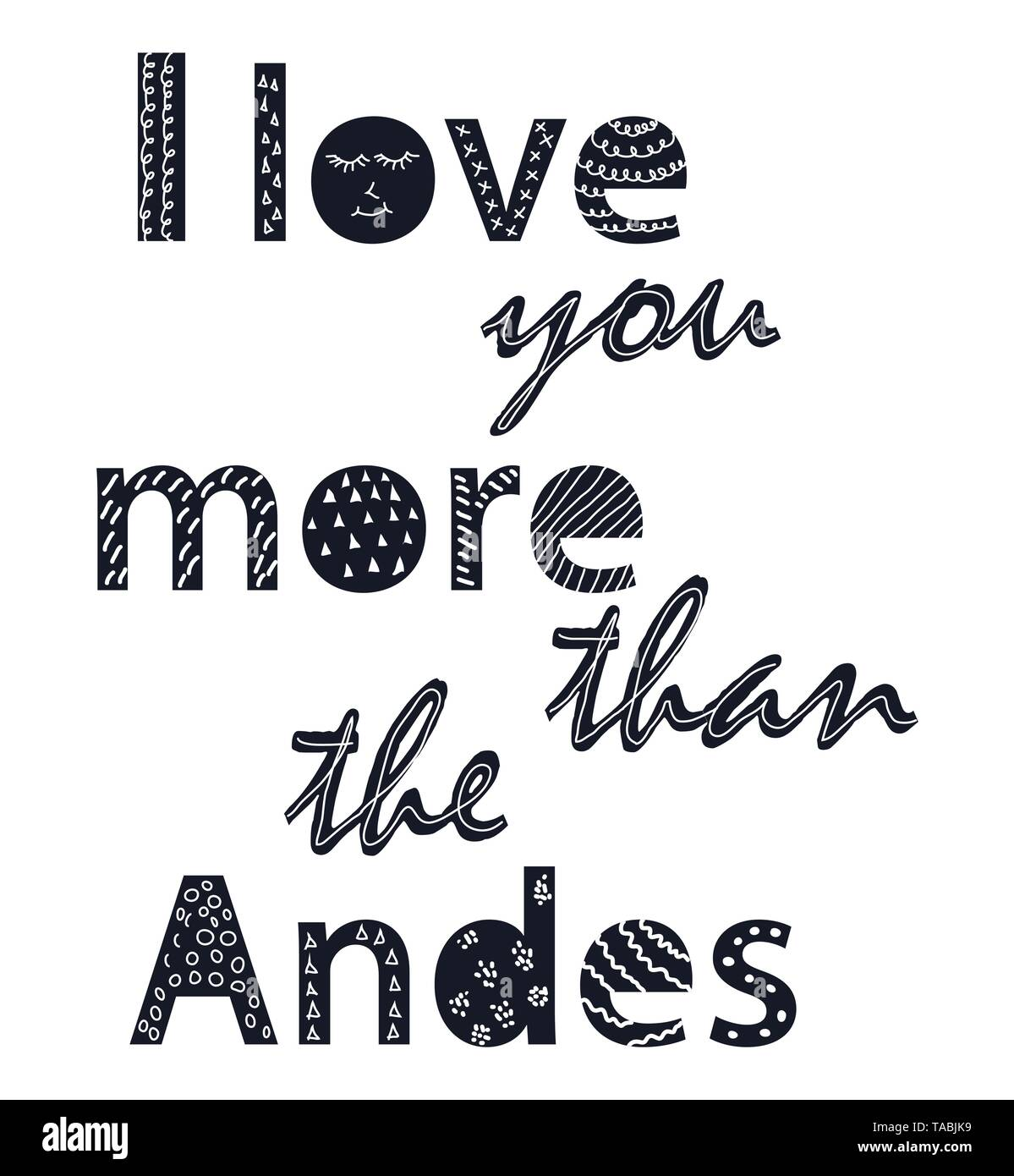 I love you more than the Andes. Scandinavian style poster with hand drawn letters. Black and white. - Stock Vector
