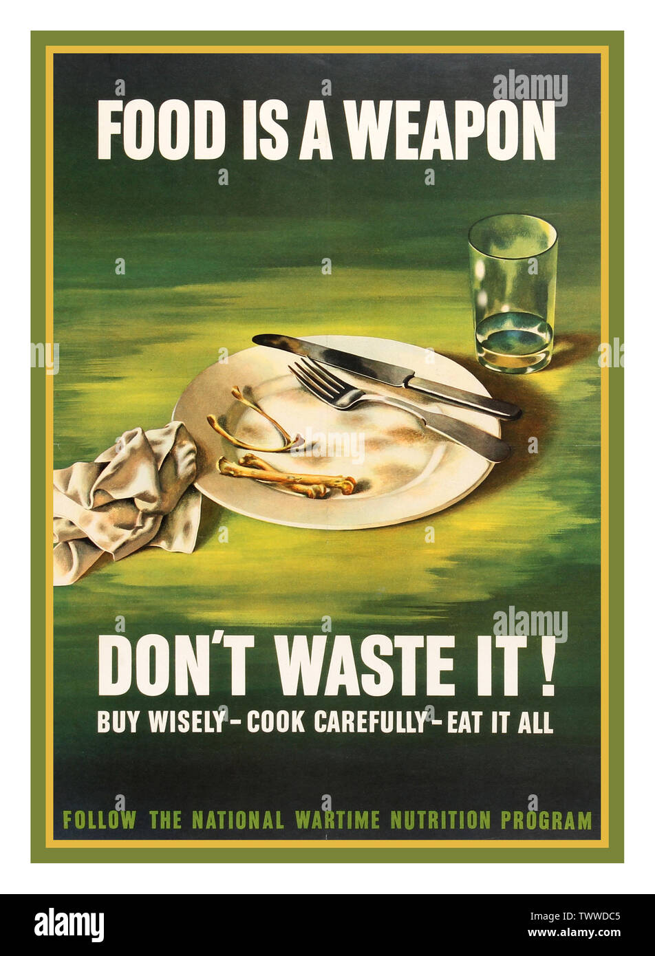 Vintage WW2 1943 American propaganda poster 'Food is a Weapon - Don't Waste It! Buy Wisely - Cook Carefully - Eat it All' - Follow the National Wartime Nutrition Programme. Illustration of an empty glass and two bones on an empty plate. USA - Stock Image
