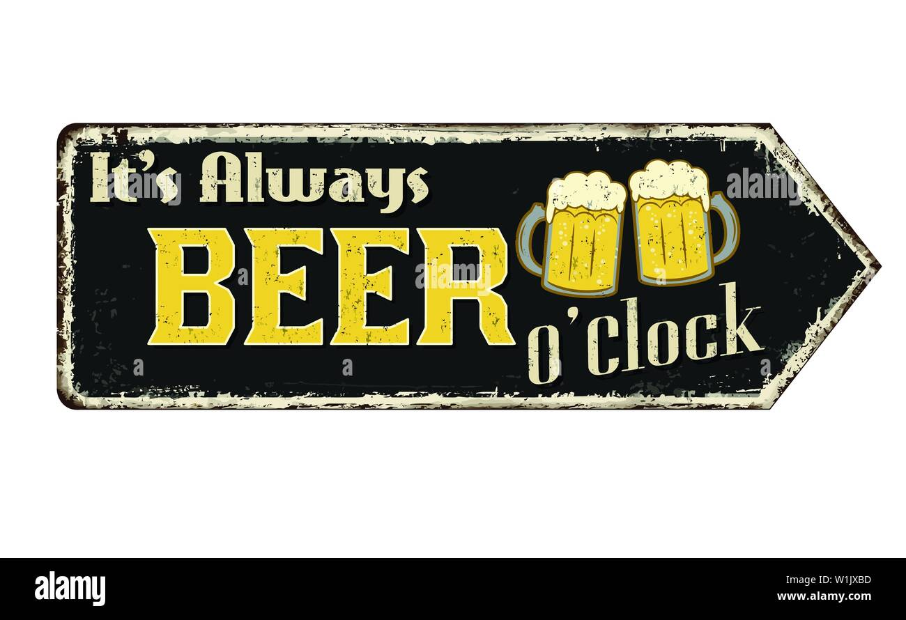 It's always beer o'clock vintage rusty metal sign on a white background, vector illustration - Stock Image