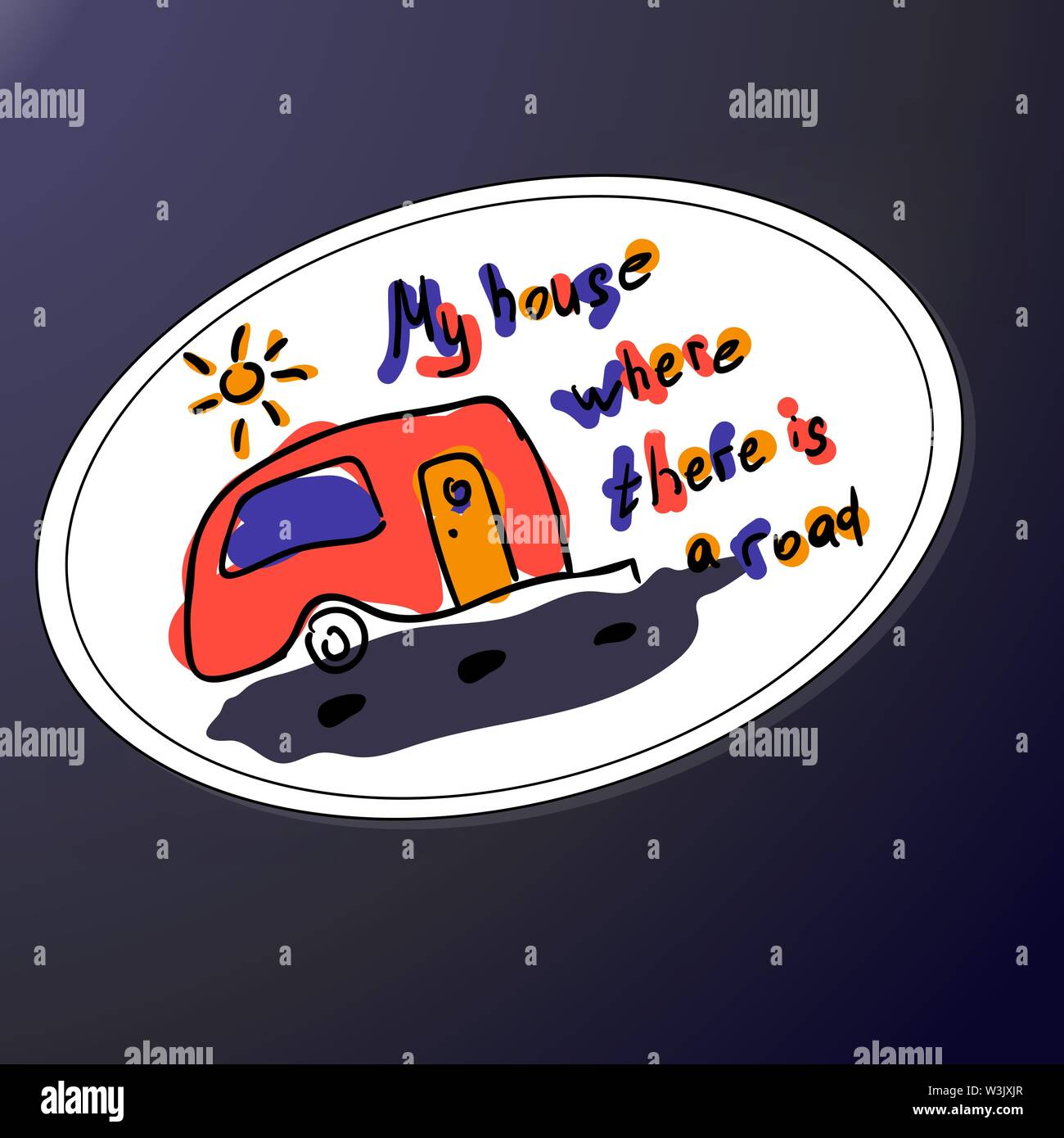 My house where there is road. Inspirational quote. Hand calligraphy scribble. Funny letters and camper. Sticker or print shirt for tourists badge, travelers. Stylized Logo outdoor recreation in the style of doodle. Careless colors red, yellow, blue. Stock Vector
