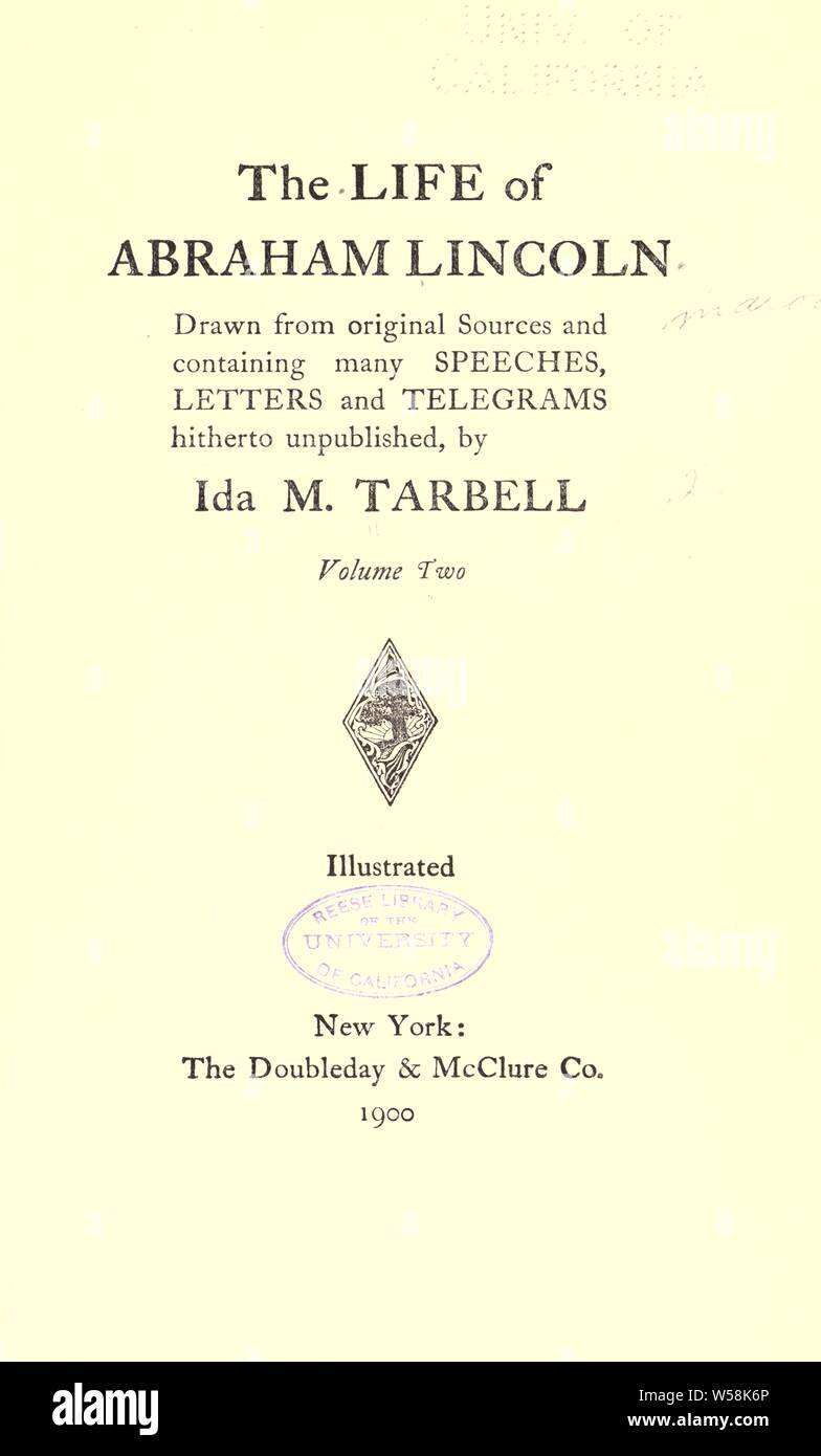 The life of Abraham Lincoln : drawn from original sources and containing many speeches, letters, and telegrams hitherto unpublished : Tarbell, Ida M. (Ida Minerva), 1857-1944 - Stock Photo