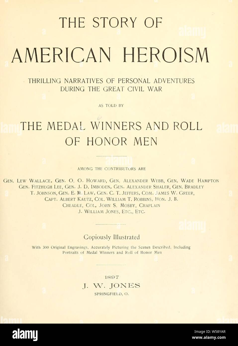 The story of American heroism; thrilling narratives of personal adventures during the great Civil war, as told by the medal winners and roll of honor men : Wallace, Lew, 1827-1905 Stock Photo