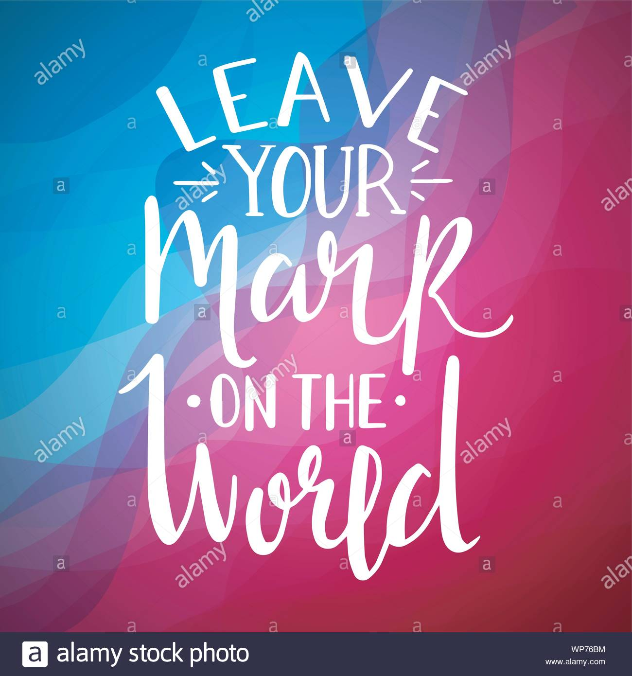Leave Your Mark On The World Inspirational Quotes And ...