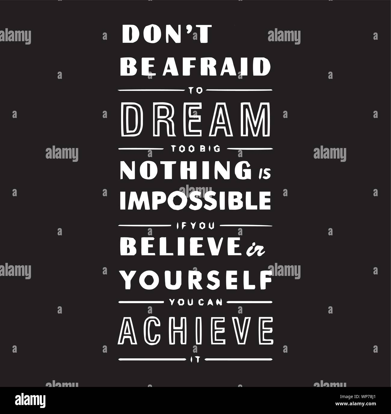 Don't Be Afraid To Dream Too Big Nothing Is Impossible If You ...