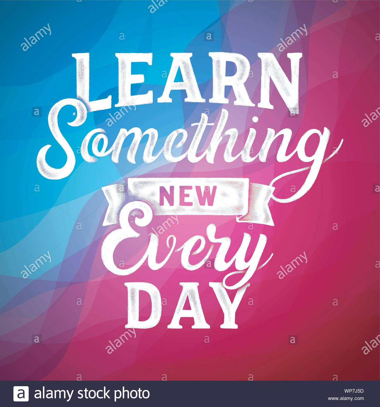 Learn Something New Everyday Inspirational Quotes And Motivational Art Lettering Composition Vector With Beautiful Abstract Background Stock Vector Image Art Alamy
