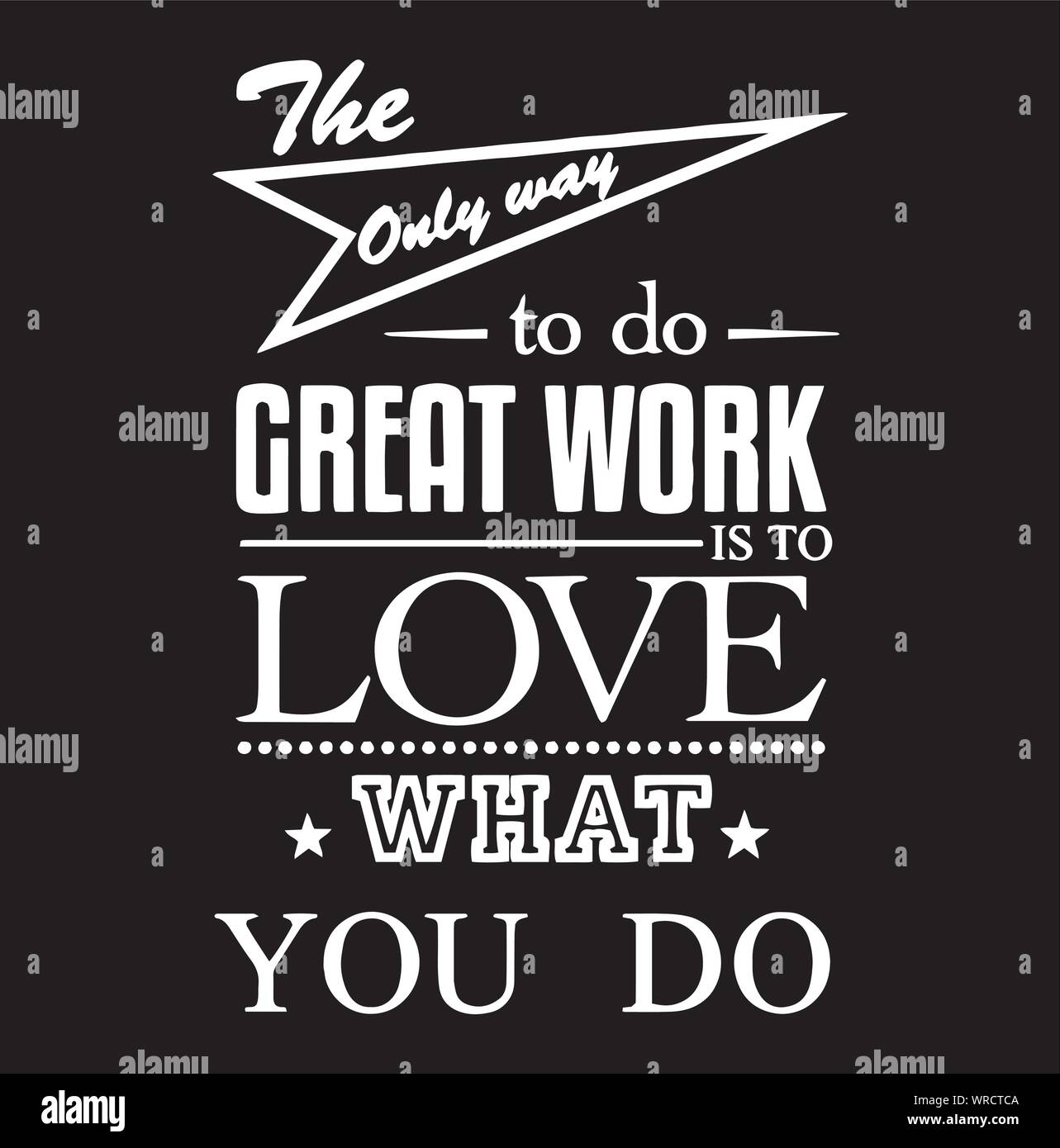 The Only Way To Do Great Work Is To Love What You Do Inspirational Quotes And Motivational Typography Art Lettering Composition Vector Stock Vector Image Art Alamy
