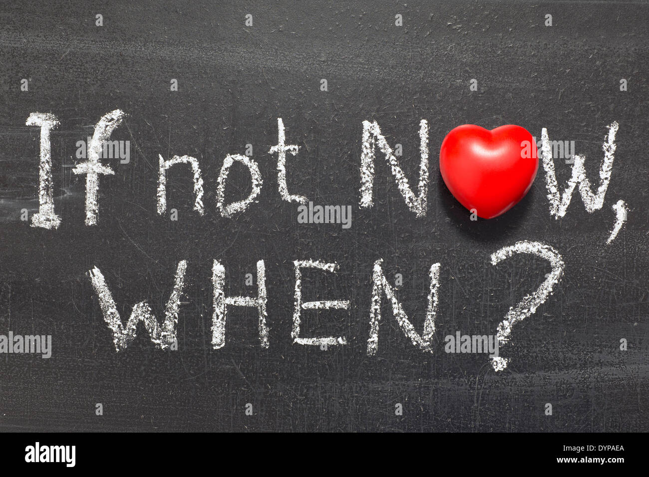 If not now when question handwritten on chalkboard with heart if not now when question handwritten on chalkboard with heart symbol instead of o biocorpaavc