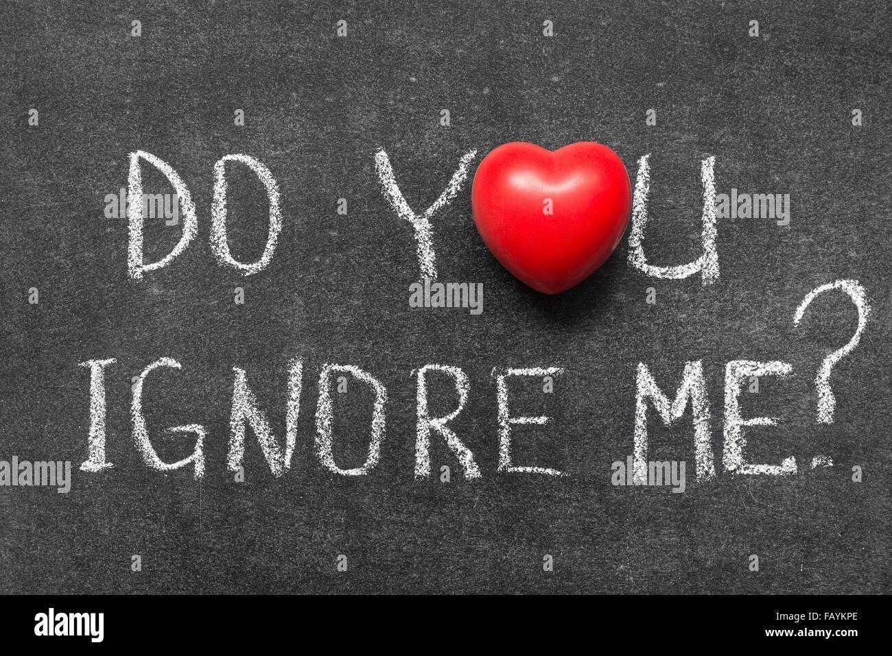 Do you ignore me question handwritten on blackboard with heart do you ignore me question handwritten on blackboard with heart symbol instead of o biocorpaavc