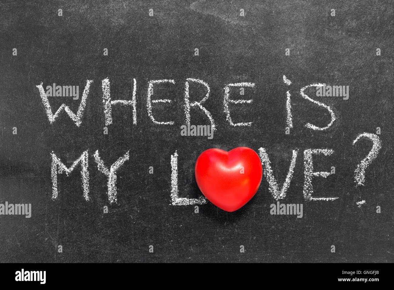 Where is my love question handwritten on chalkboard with red heart where is my love question handwritten on chalkboard with red heart symbol instead of o biocorpaavc
