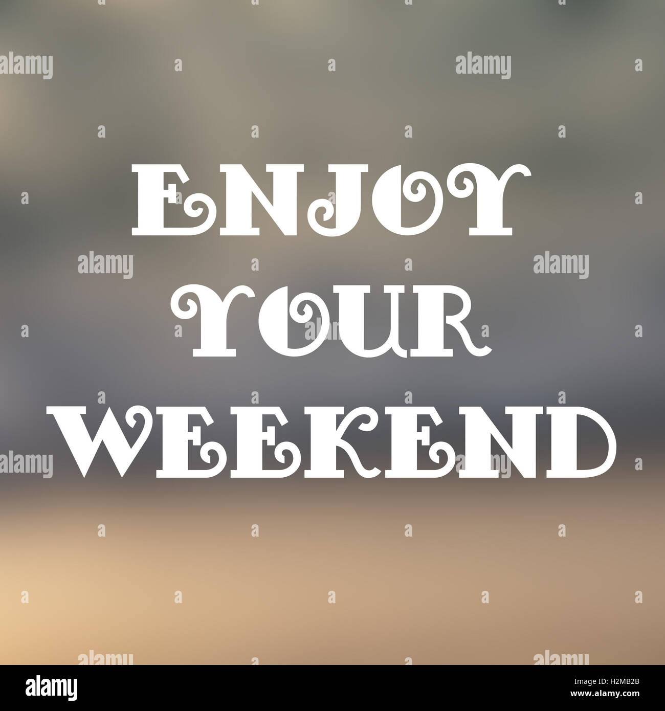 Enjoy Your Weekend Text On Blured Background   Stock Image