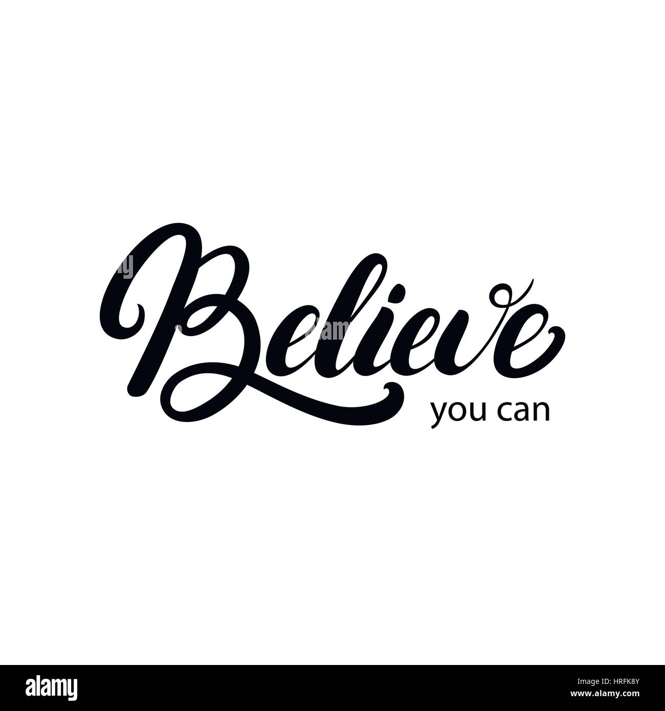 Believe You Can Hand Written Lettering. Inspirational, Motivational Quote.  Modern Brush Calligraphy. Isolated On White Background. Vector Illustration