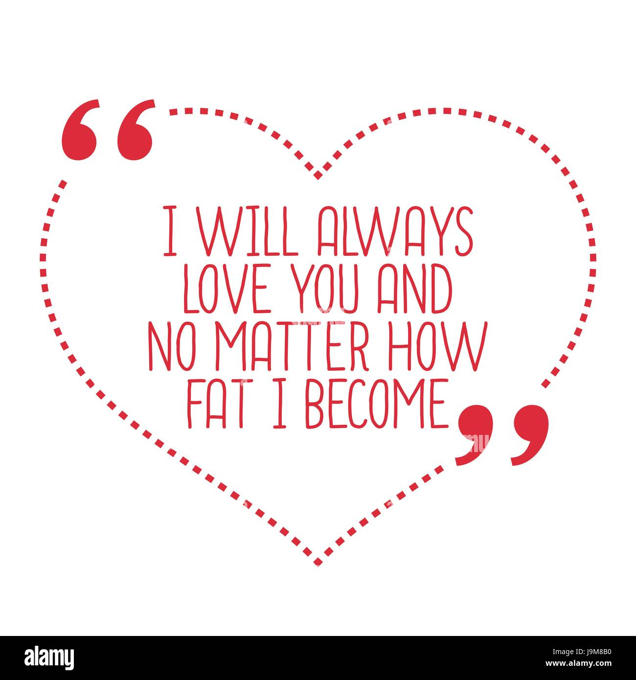 Simple I Love You Quotes Funny Love Quotei Will Always Love You And No Matter How Fat I