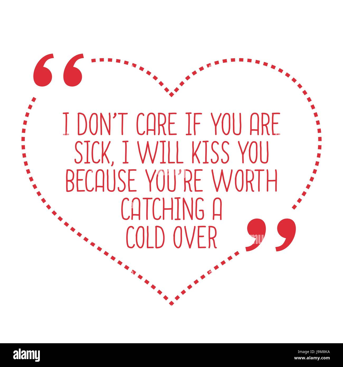 I Love You Because Quotes Funny Love Quotei Don't Care If You Are Sick I Will Kiss You