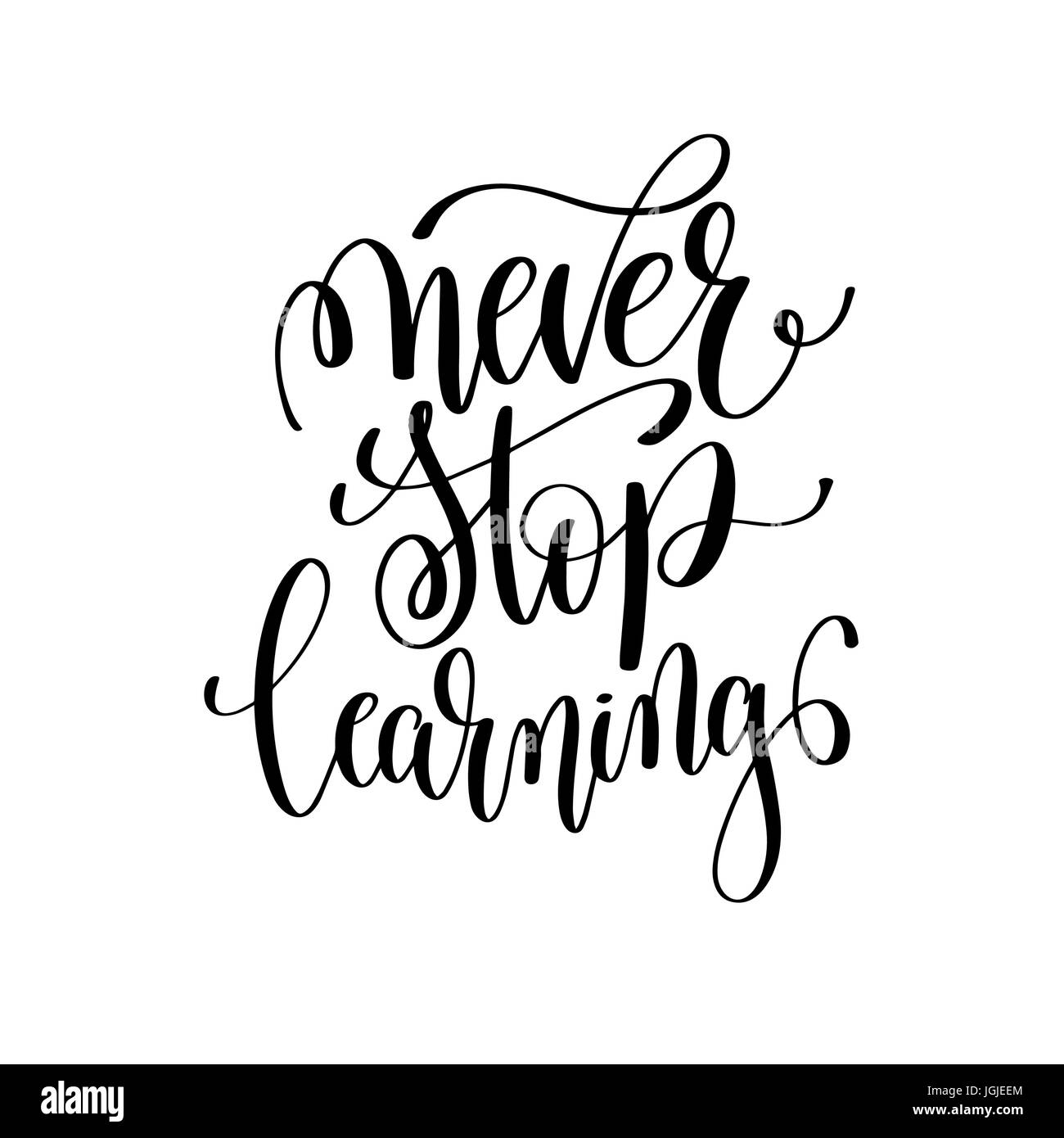 Never Stop Learning Quote Never Stop Learning Black And White Ink Lettering Positive Quote