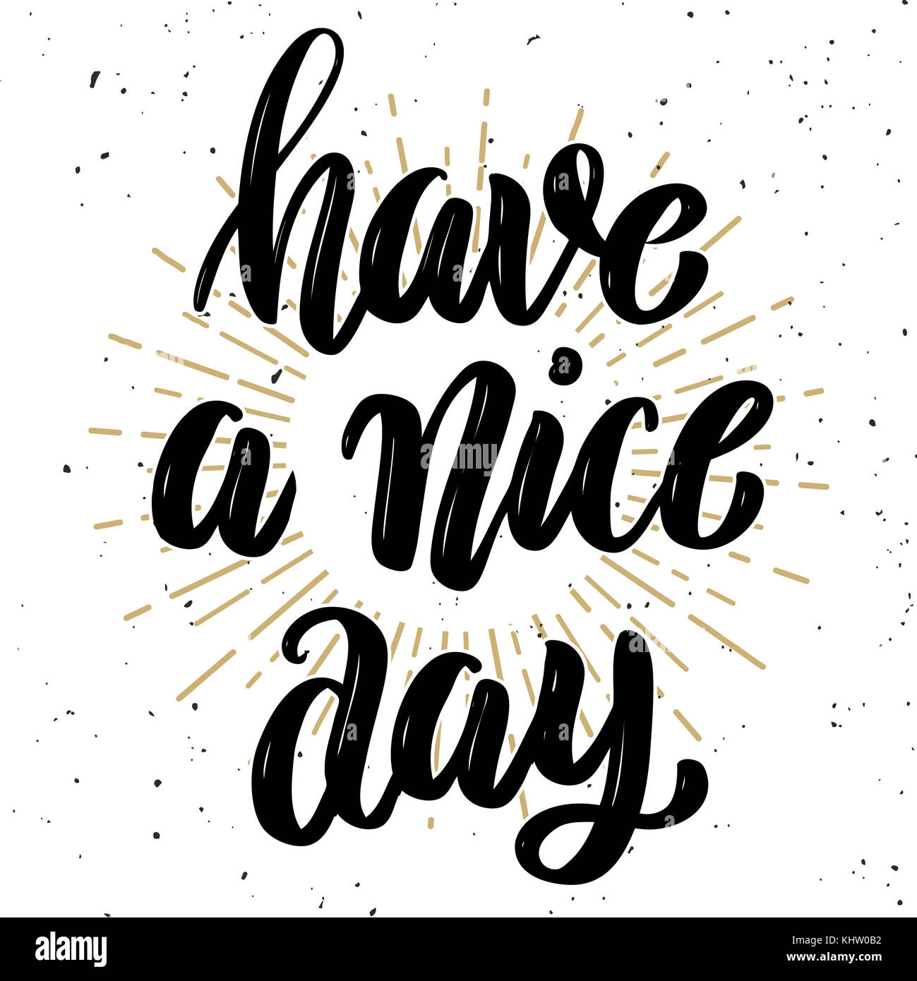 Have A Nice Day .Hand Drawn Motivation Lettering Quote. Design Element For  Poster, Banner, Greeting Card. Vector Illustration