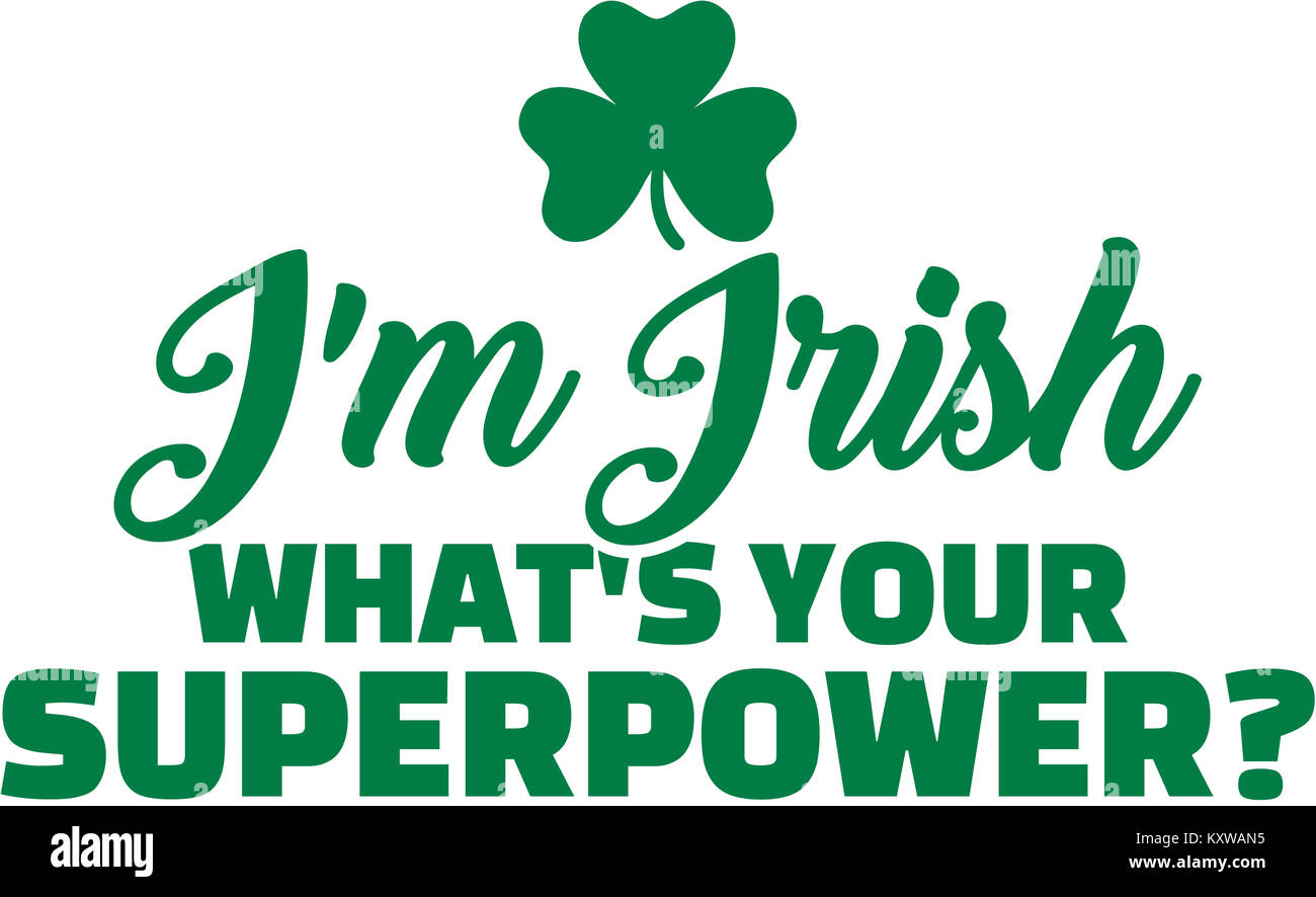 I am irish what is your superpower stock photo royalty free i am irish what is your superpower buycottarizona