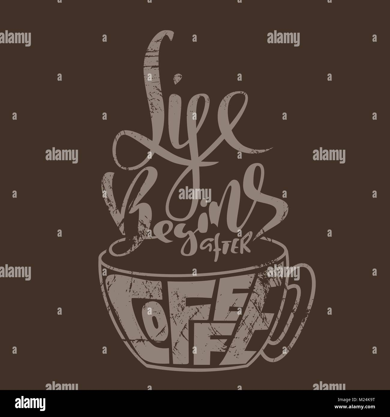 Life Begins After Coffee. Lettering With Coffee Cup. Modern Grunge  Calligraphy Poster. Vector Illustration