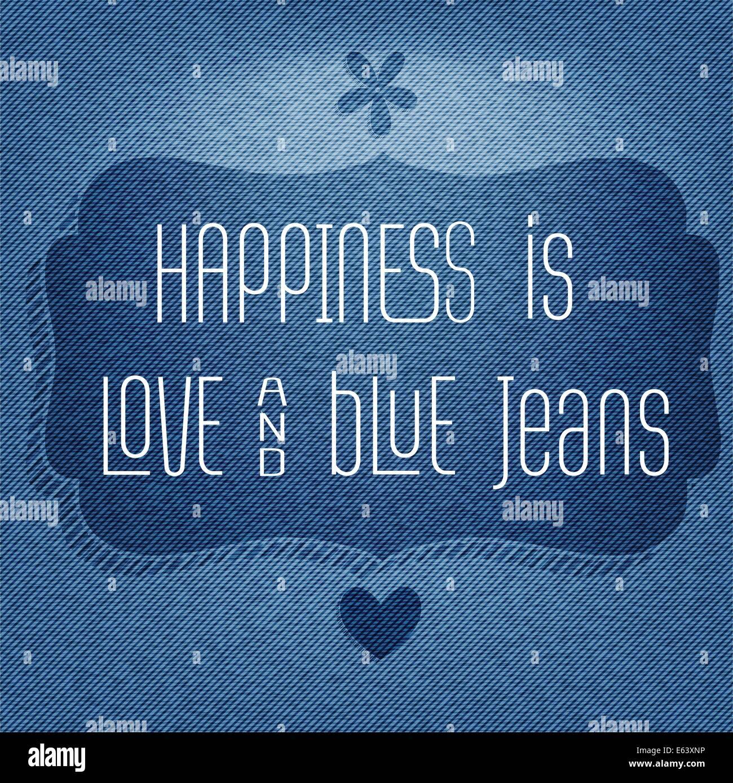 """""""Glück ist Liebe und blaue Jeans"""", Vektor-Zitat typografische Hintergrund Stockfoto"""