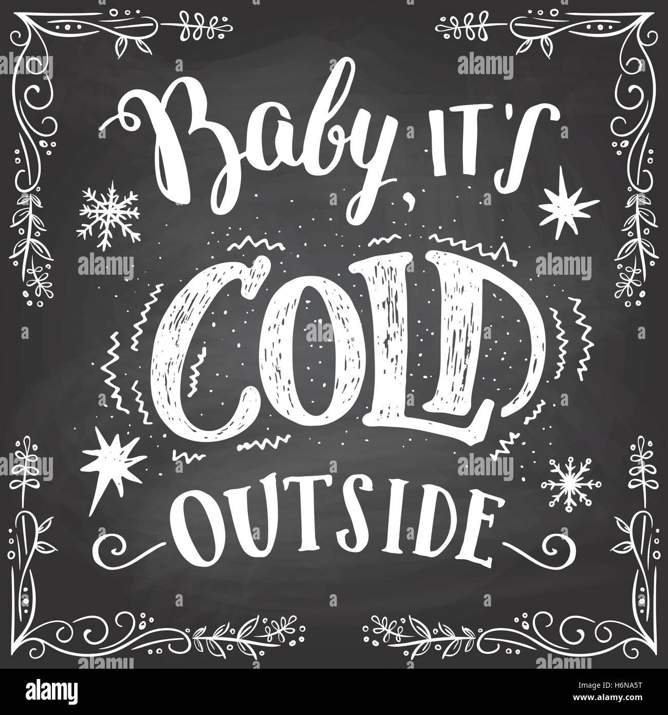 Baby es draußen kalt ist. Romantische Weihnachten Typografie. Tafel ...