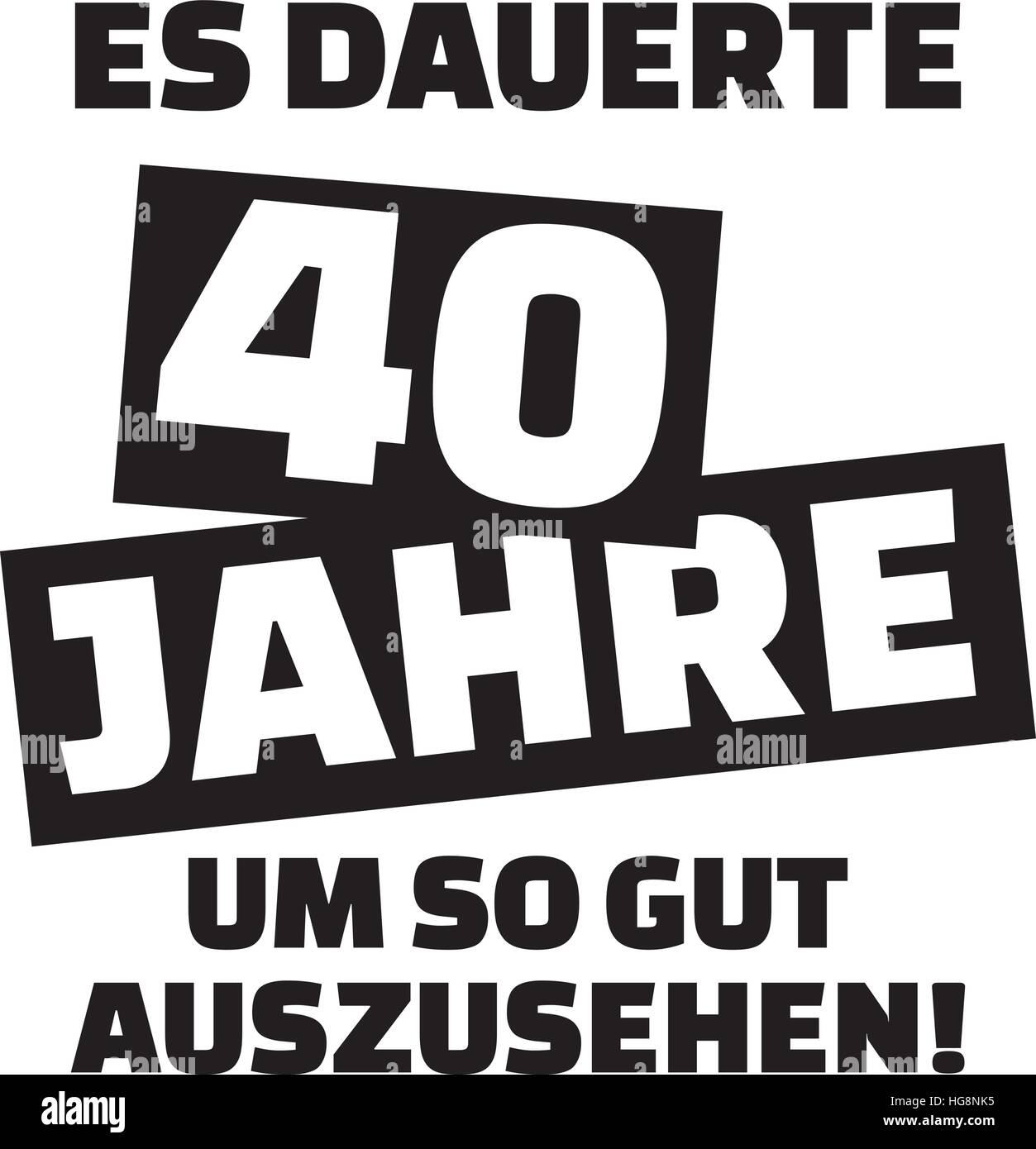 Es Dauerte 40 Jahre Sich Dieses Gut 40 Geburtstag Deutsch