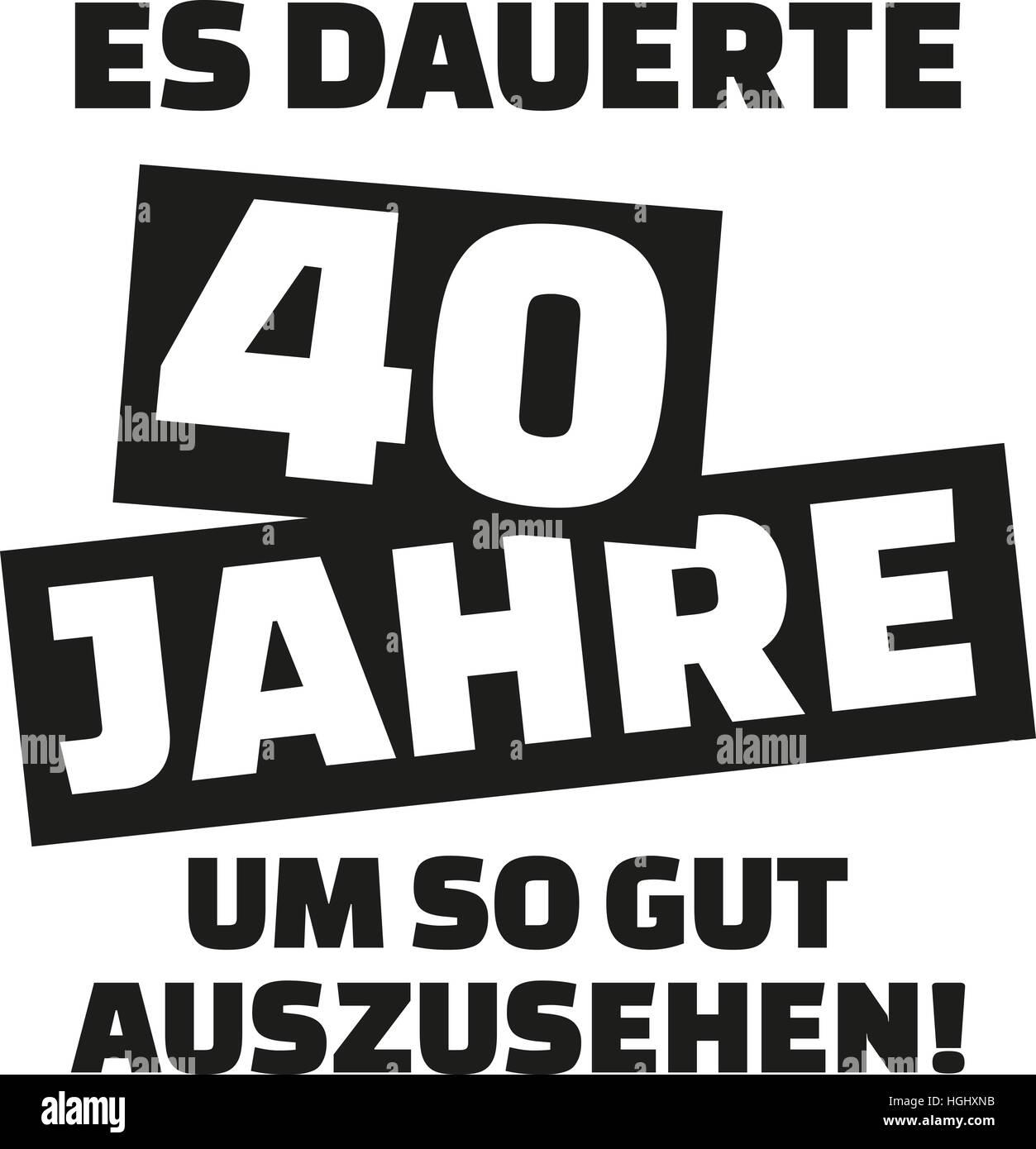 es dauerte 40 jahre sich dieses gut 40 geburtstag deutsch stockfoto bild 130701239 alamy. Black Bedroom Furniture Sets. Home Design Ideas