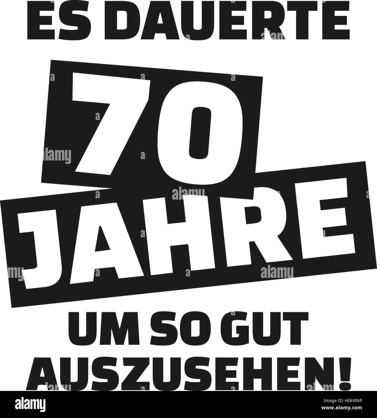 es dauerte 70 jahre sich dieses gut 70 geburtstag deutsch stockfoto bild 130701250 alamy. Black Bedroom Furniture Sets. Home Design Ideas
