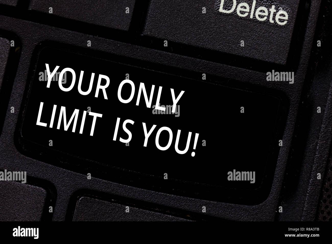 Handschrift text Ihre einzige Grenze ist Sie. Konzept bedeutet, daß Sie Ihre eigenen Grenzen Motivation zu gehen Taste der Tastatur Absicht zu erstellen lassen, Comput Stockfoto
