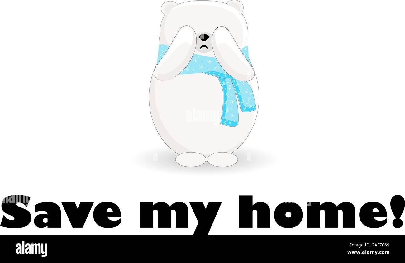 Sauver ma maison. Le nord de l'ours polaire est en train de pleurer. La fonte des glaciers. Caractère de l'ours sur un fond blanc.. Illustration de Vecteur