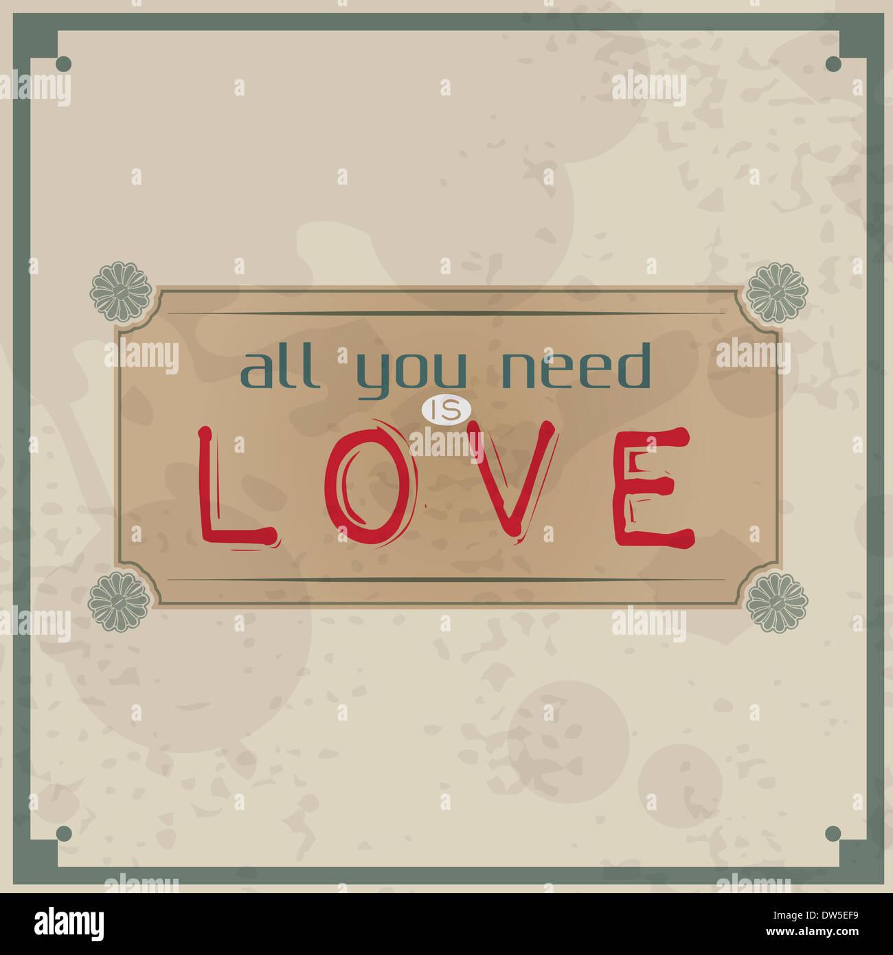 Tout ce qu'il vous faut, c'est l'amour. Vintage fond typographique. Citation de motivation. Étiquette rétro avec éléments calligraphiques Banque D'Images