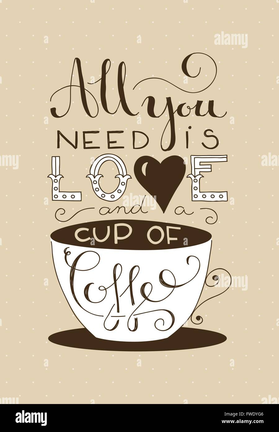 Lettrage à la main le texte de tout ce qu'il vous faut, c'est l'amour et un cop de café Illustration de Vecteur