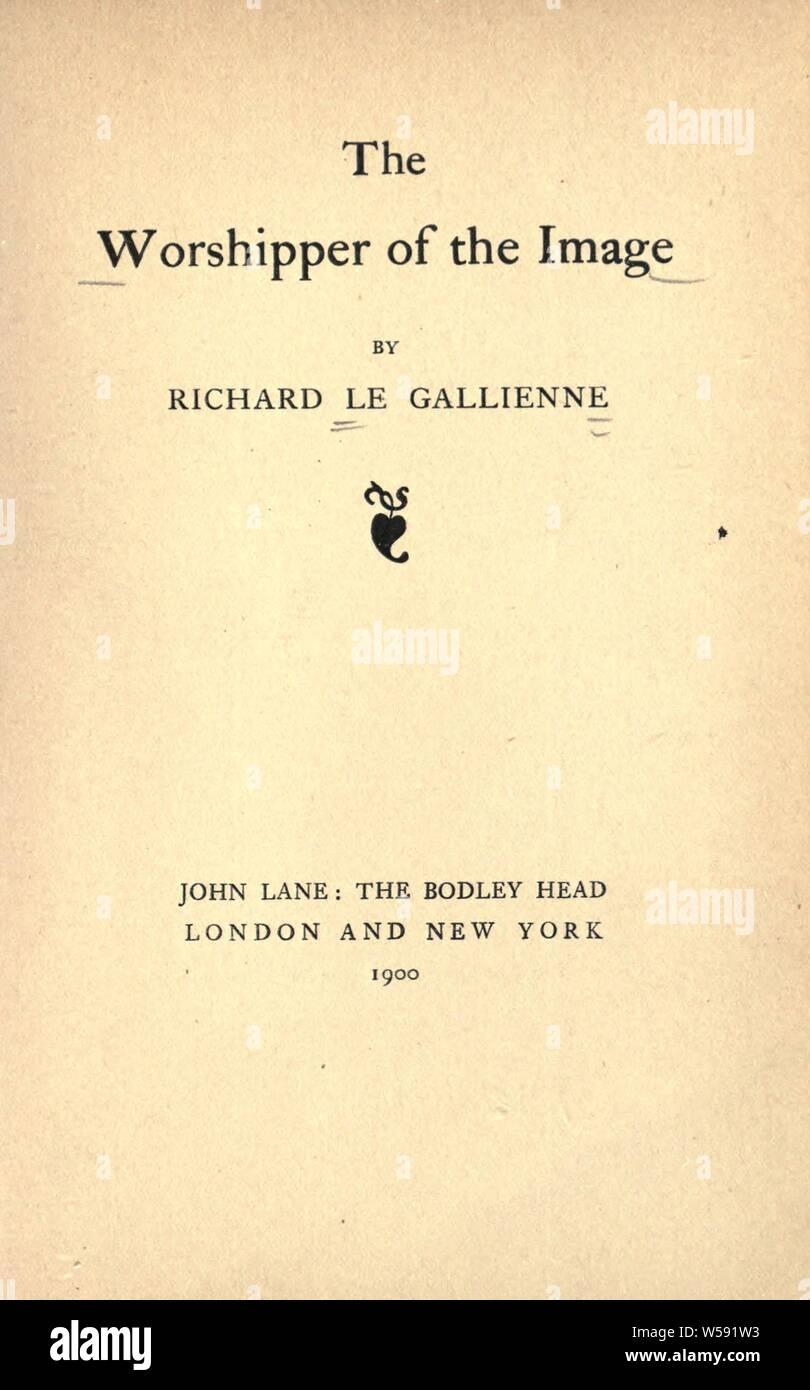 L'adorateur de l'image: Le Gallienne, Richard, 1866-1947 Banque D'Images