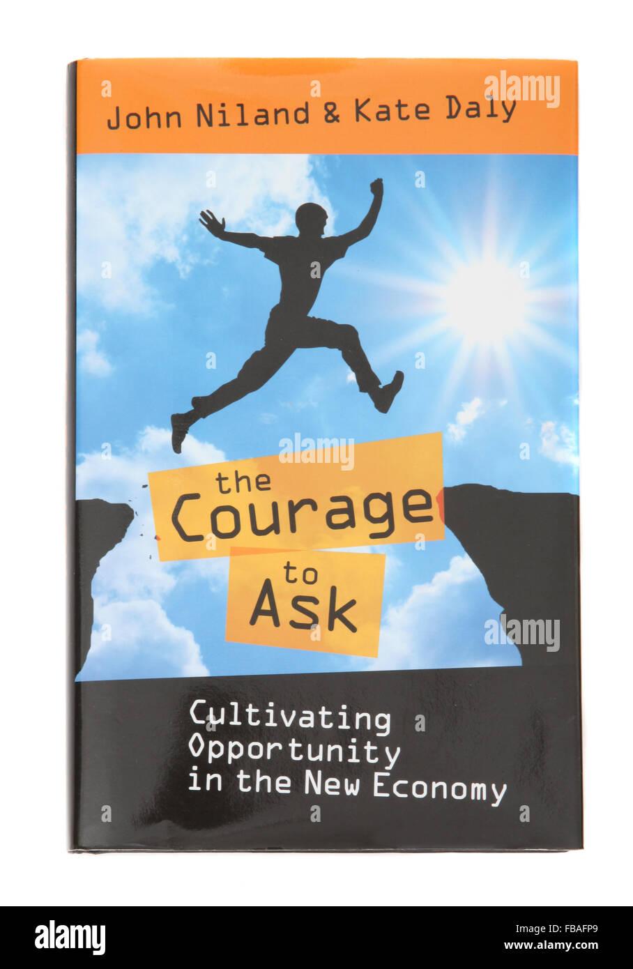 Il libro - Il coraggio di chiedere - Coltivare opportunità nella nuova economia da John Niland e Kate Daly. Immagini Stock