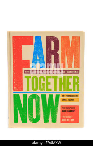 Farm Together Now Book by Amy Franceschini and Daniel Tucker - Stock Image