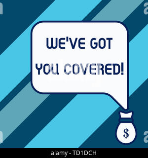 Conceptual hand writing showing We Ve Got You Covered. Concept meaning have done gotten or provided whatever needed Isolated front speech bubble point - Stock Image