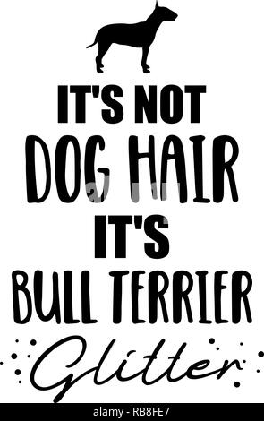It's not dog hair, it's Bull terrier glitter slogan - Stock Image