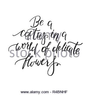 Be a cactus in a world of delicate flowers. Handwritten inspirational quote - Stock Image